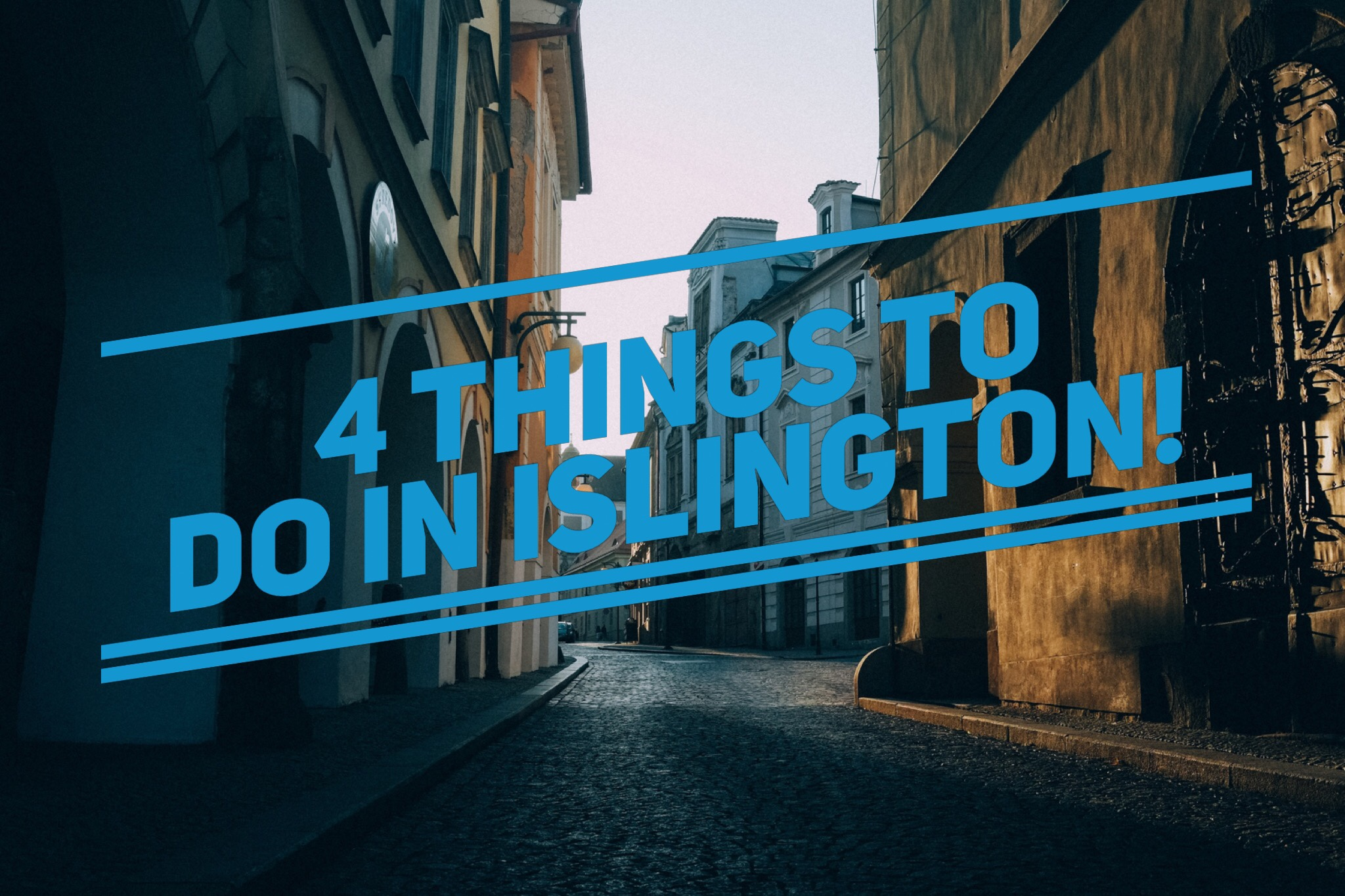 4 things to do in Islington (N1)
