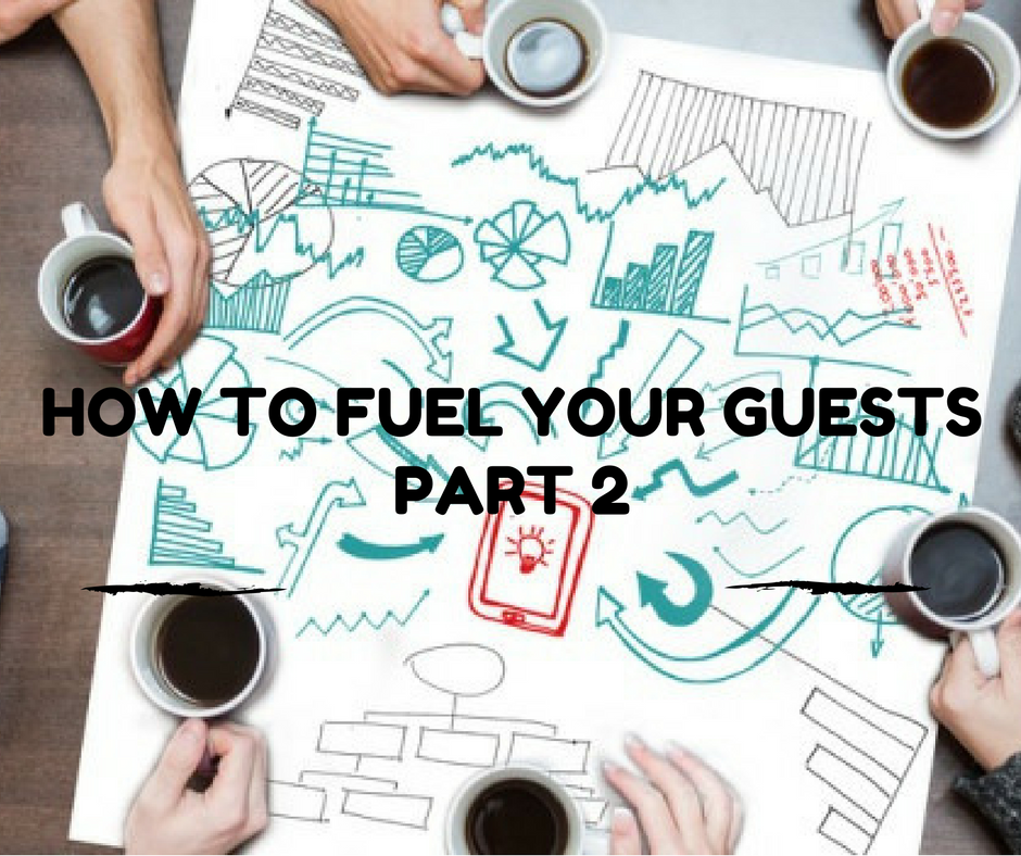 How To Fuel Your Guests (Part 2)