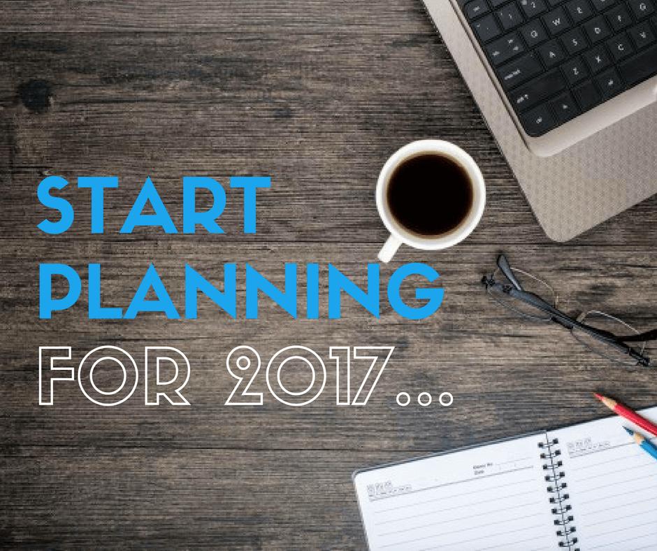 Start planning For 2017