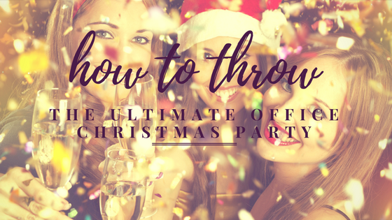 How To Throw The Ultimate Office Christmas Party