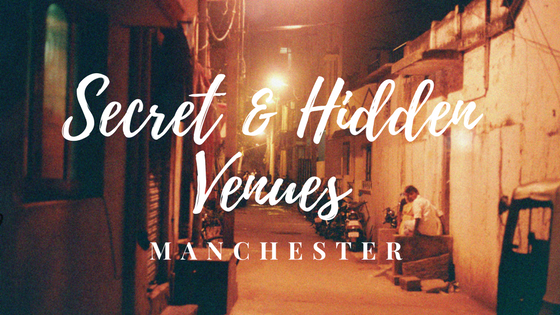 Hidden Venues In Manchester, Our Top 4!
