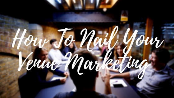 How To Nail Marketing Your Venue Online